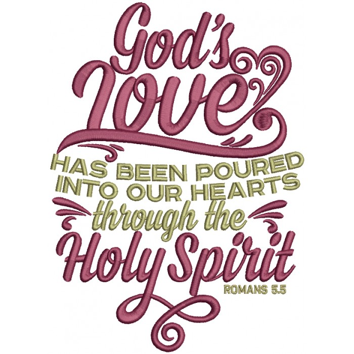God's Love Has Been Poured Into Our Hearts Through The Holy Spirit Romans 5-5 Religious Filled Machine Embroidery Design Digitized Pattern